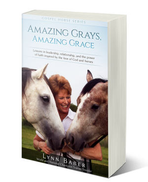 """Amazing Grays, Amazing Grace"" book cover, Lessons in Leadership, Relationship, and the Power of Faith Inspired by the Love of God and Horses.   Lynn Baber"